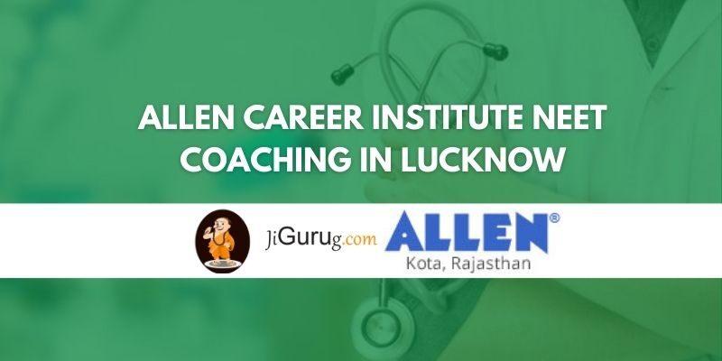 ALLEN Career Institute NEET Coaching in Lucknow Review