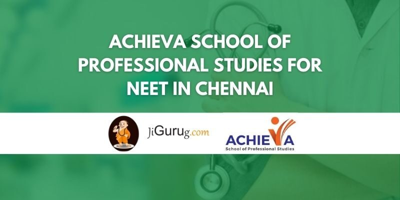 Achieva School of Professional Studies for NEET in Chennai Review