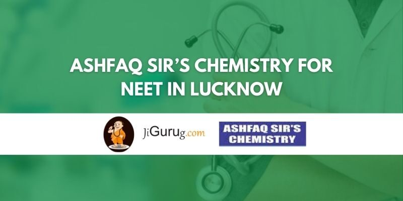 Ashfaq Sir's Chemistry for NEET in Lucknow Review