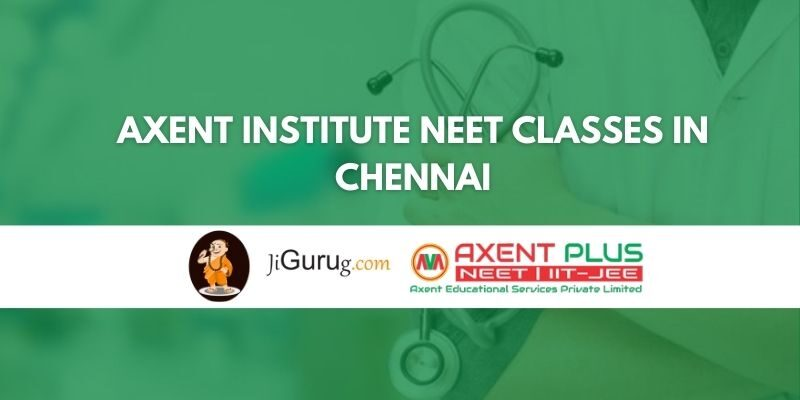 Axent Institute NEET Classes in Chennai Review