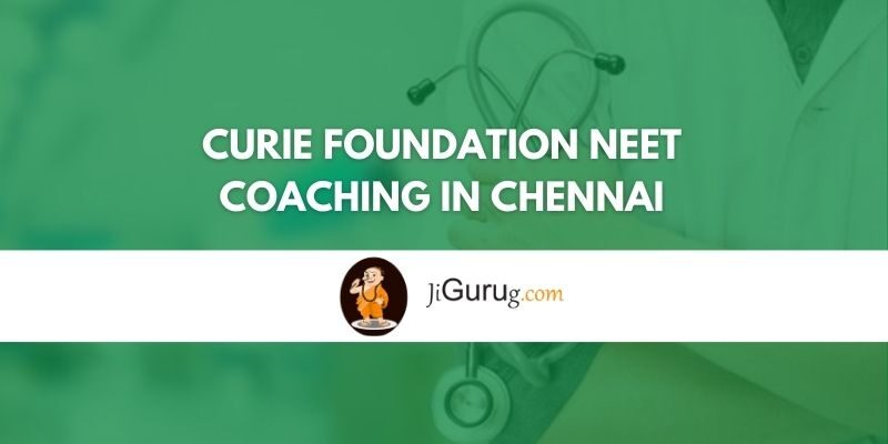 Curie Foundation NEET Coaching in Chennai Review