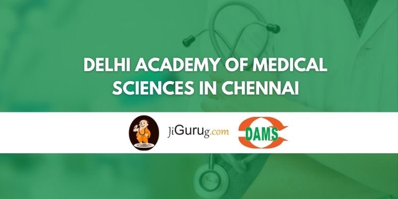 Delhi Academy of Medical Sciences in Chennai Review