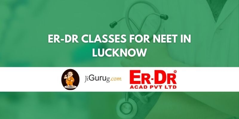 ER-DR Classes for NEET in Lucknow Review