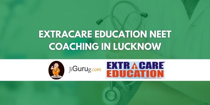 Extracare Education NEET Coaching in Lucknow Review