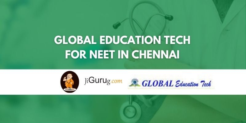Global Education Tech for NEET in Chennai Review
