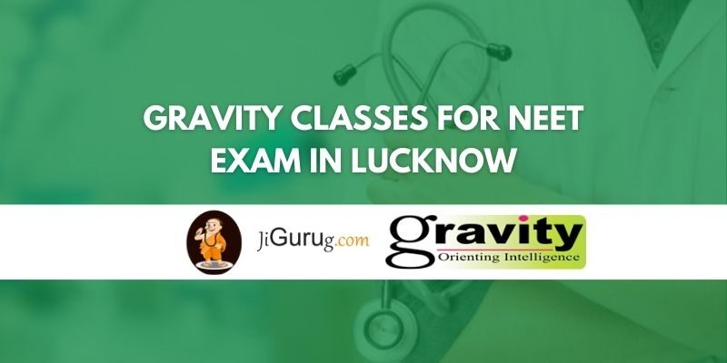 Gravity Classes for NEET Exam in Lucknow Review