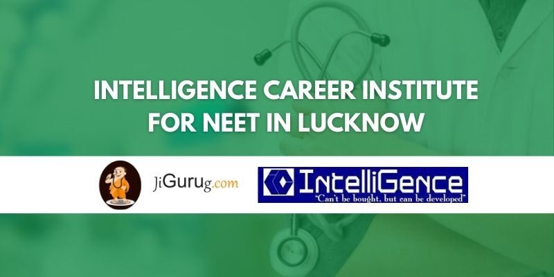Intelligence Career Institute for NEET in Lucknow Review