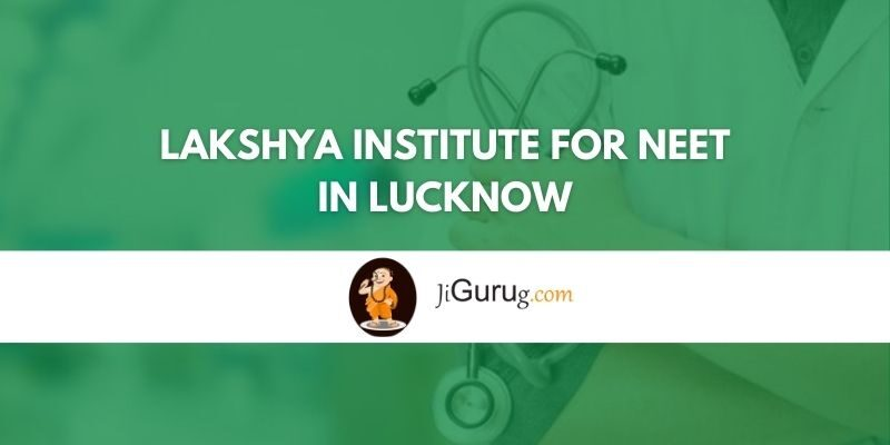 Lakshya Institute for NEET in Lucknow Review