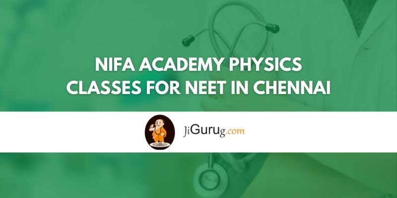 NIFA ACADEMY PHYSICS Classes for NEET in Chennai review
