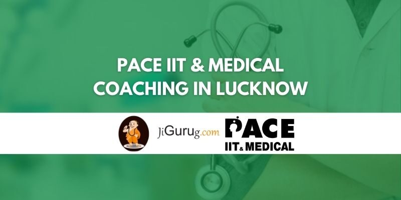 PACE IIT & Medical Coaching in Lucknow Review