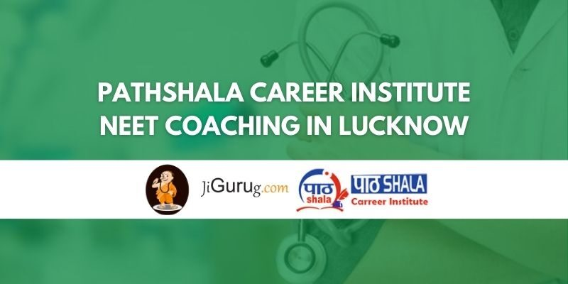 Pathshala Career Institute NEET Coaching in Lucknow Review