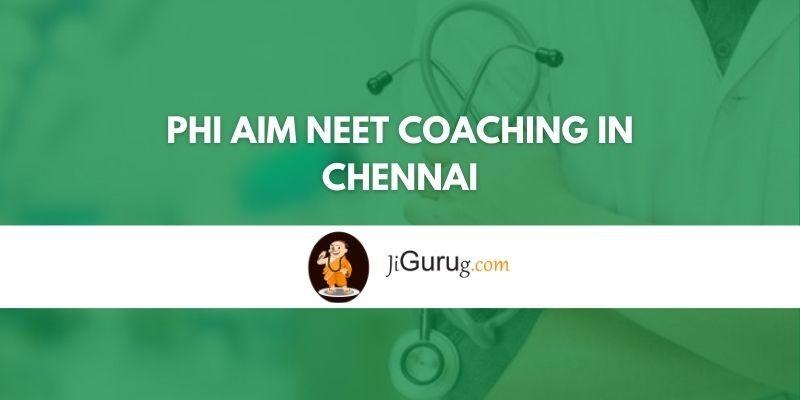 Phi Aim Neet Coaching in Chennai Review