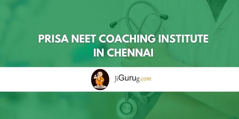 Prisa NEET Coaching Institute in Chennai Review