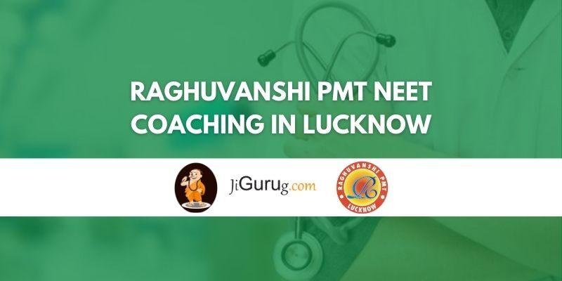 Raghuvanshi PMT NEET Coaching in Lucknow Review
