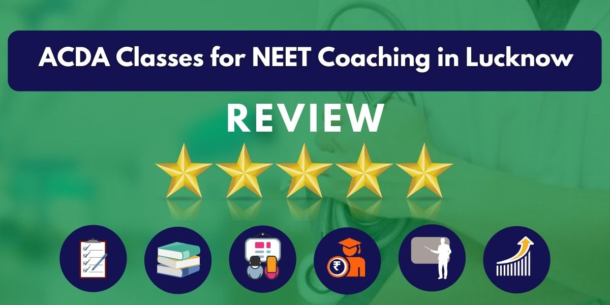 Review of ACDA Classes for NEET Coaching in Lucknow