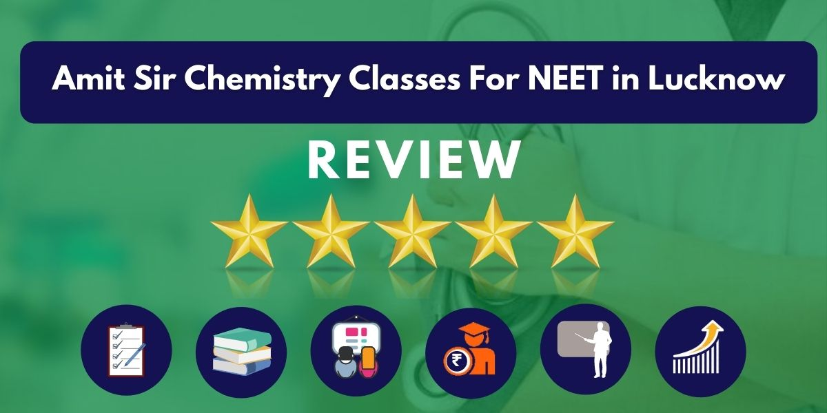 Review of Amit Sir Chemistry Classes For NEET in Lucknow