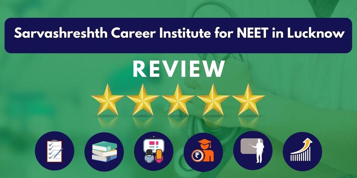 Review of Sarvashreshth Career Institute for NEET in Lucknow