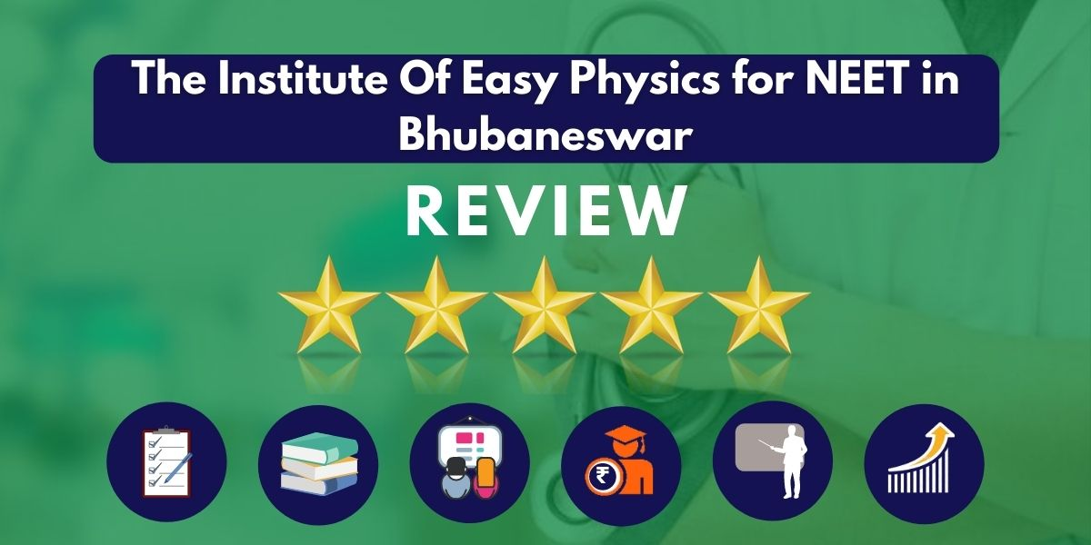 Review of The Institute Of Easy Physics for NEET in Bhubaneswar