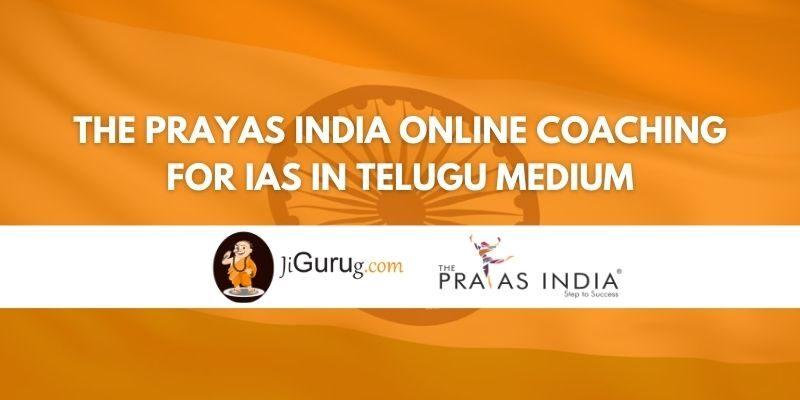 Review of The Prayas India Online Coaching for IAS in Telugu Medium