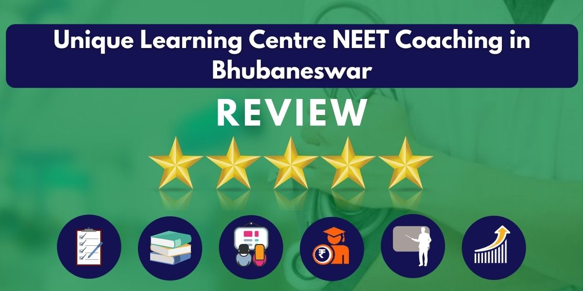 Review of Unique Learning Centre NEET Coaching in Bhubaneswar