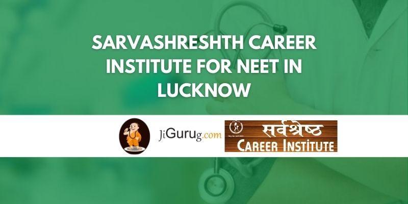 Sarvashreshth Career Institute for NEET in Lucknow Review