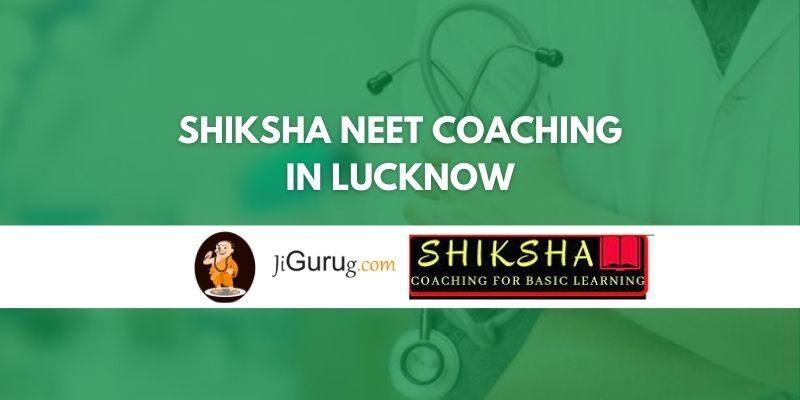 Shiksha NEET Coaching in Lucknow Review