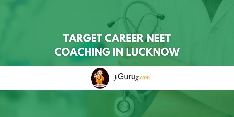 Target Career NEET Coaching in Lucknow Review