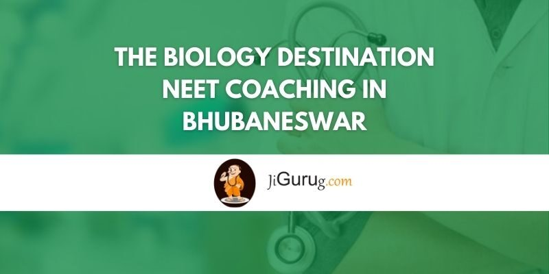 The Biology Destination NEET Coaching in Bhubaneswar Review