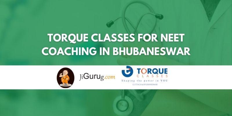 Torque Classes for NEET Coaching in Bhubaneswar Review