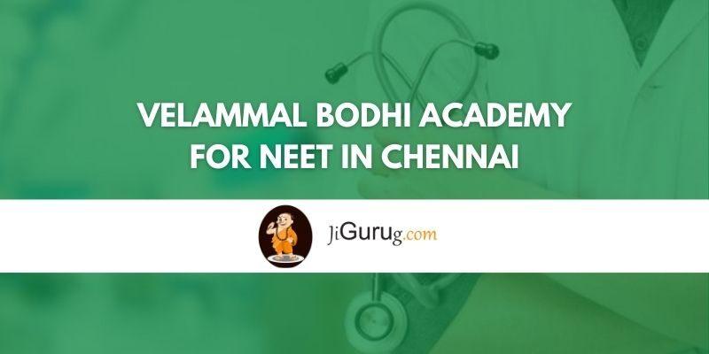Velammal Bodhi Academy for NEET in Chennai Review