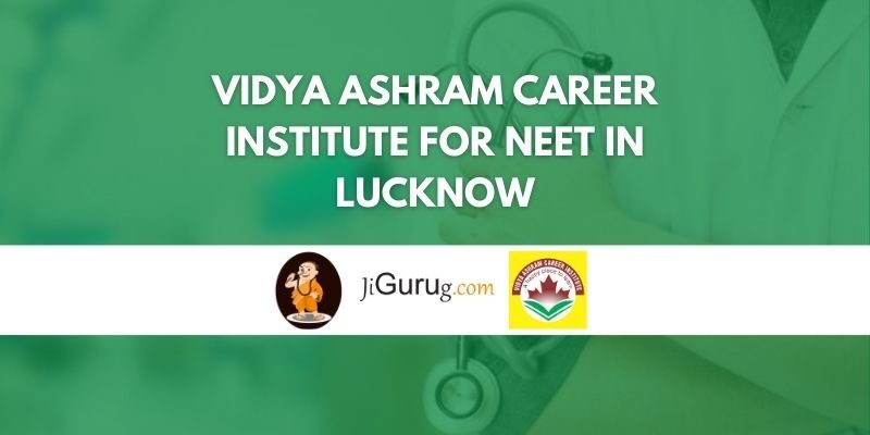 Vidya Ashram Career Institute for NEET in Lucknow Review
