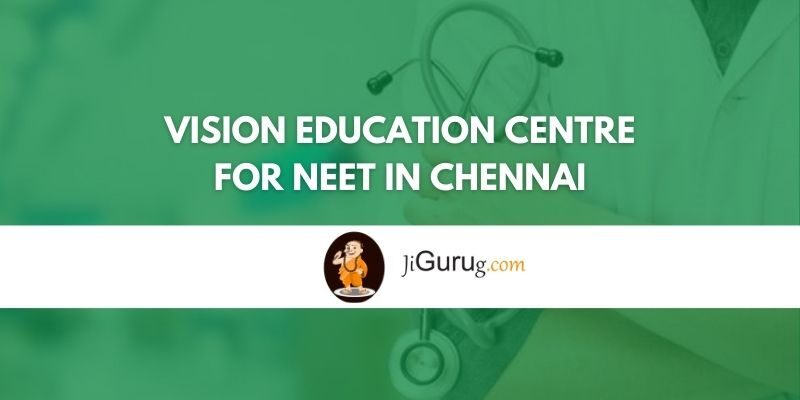 Vision Education Centre for NEET in Chennai Review