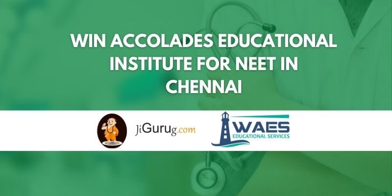 Win Accolades Educational Institute for NEET in Chennai Review