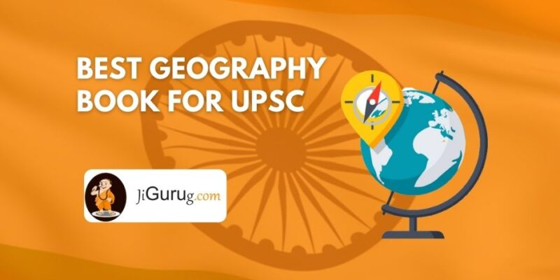 Best Geography Book for UPSC Optional IAS Exam – Complete List