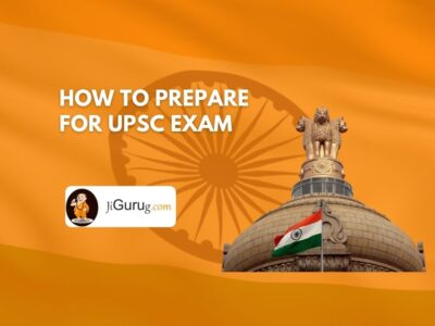 How to Prepare for UPSC Exam – Preparing for IAS Exam (CSE)