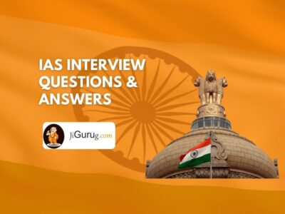 IAS Interview Questions & Answers – UPSC Interview Process