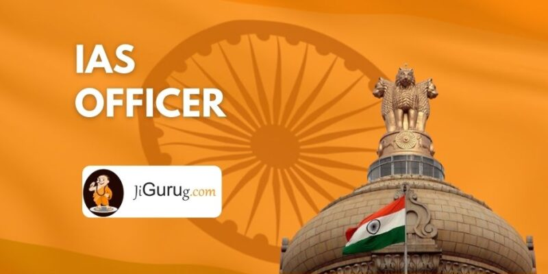 IAS Officer – Indian Administrative Service   Full Form, Salary