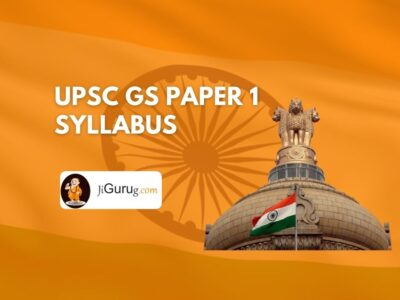 UPSC GS Paper 1 Syllabus & GS 3 – General Studies Paper