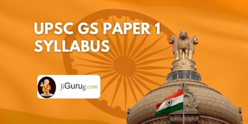 UPSC GS Paper 1 Syllabus & GS 3 – General Studies Paper