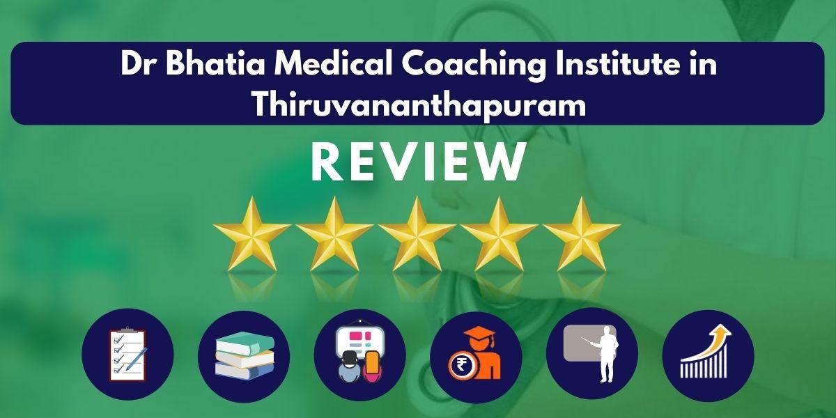 Review of Dr Bhatia Medical Coaching Institute in Thiruvananthapuram