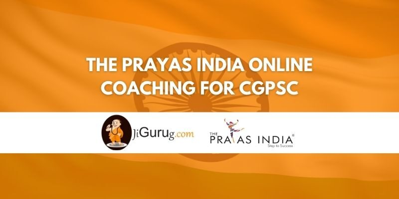 The Prayas India Online Coaching For CGPSC Review